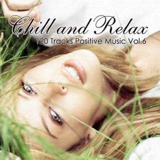 Chill and Relax - 120 Tracks Positive Music Vol 6 (2012) - скачать