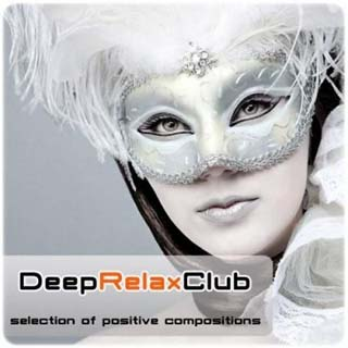 Deep Relax Club - Selection Of Positive Compositions (2012) - скачать бесплатно
