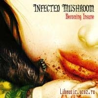 Infected Mushroom - Becoming Insane EP 2007 скачать бесплатно